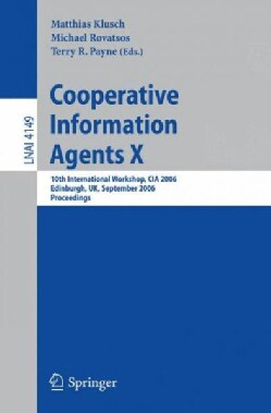 Cooperative Information Agents X: 10th International Workshop, CIA 2006; Edinburgh, Uk, September 11-13, 2006: Pr... (Paperback)