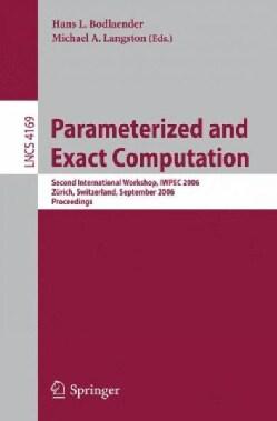 Parameterized and Exact Computation: Second International Workshop, Iwpec 2006, Zurich, Switzerland, September 13... (Paperback)