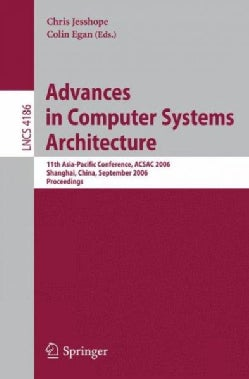 Advances in Computer Systems Architecture: 11th Asia-Pacific Conference, ACSAC 2006, Shanghai, China, September 6... (Paperback)