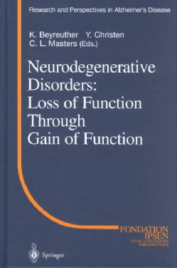 Neurodegenerative Disorders: Loss of Function Through Gain of Function (Hardcover)
