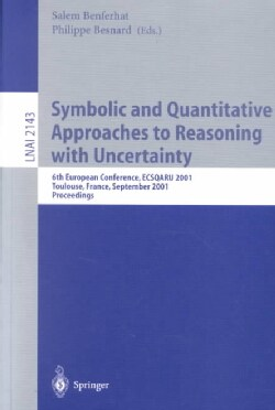 Symbolic and Quantitative Approaches to Reasoning With Uncertainty: 6th European Conference, Ecsqaru 2001, Toulou... (Paperback)