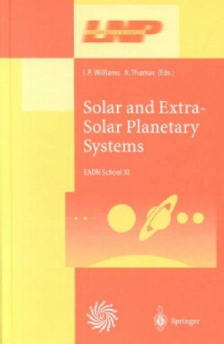 Solar and Extra-Solar Planetary Systems: Lectures Held at the Astrophysics School XI Organized by the European As... (Hardcover)