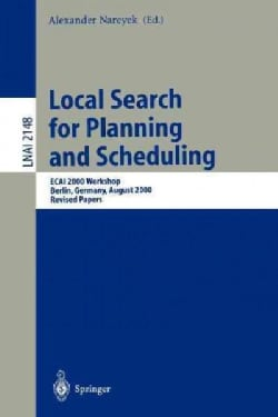 Local Search for Planning and Scheduling: Ecai 2000 Workshop, Berlin, Germany, August 21, 2000 : Revised Papers (Paperback)