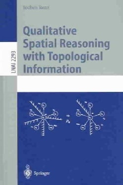 Qualitative Spatial Reasoning With Topological Information (Paperback)