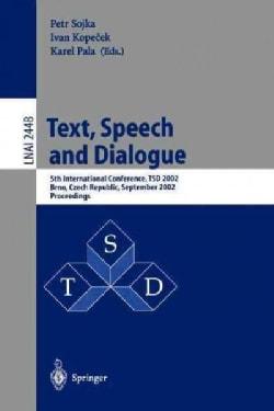 Text, Speech, and Dialogue: 5th International Conference, Tsd 2002, Brno, Czech Republic, September 9-12, 2002 : ... (Paperback)