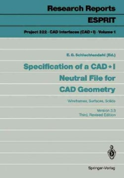 Specification of a CAD I Neutral File for CAD Geometry: Wireframes, Surfaces, Solids Version 3.3 (Paperback)
