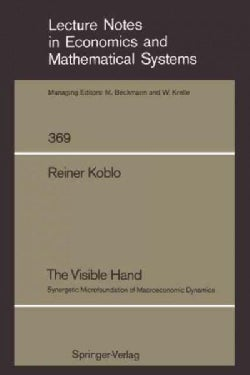 The Visible Hand: Synergetic Microfoundation of Macroeconomic Dynamics (Paperback)