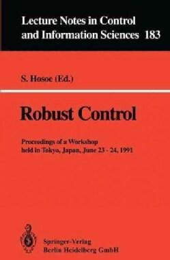 Robust Control: Proceedings of a Workshop Held in Tokyo, Japan, June 23 - 24, 1991 (Paperback)