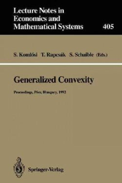 Generalized Convexity: Proceedings of the Ivth International Workshop on Generalized Convexity Held at Janus Pann... (Paperback)
