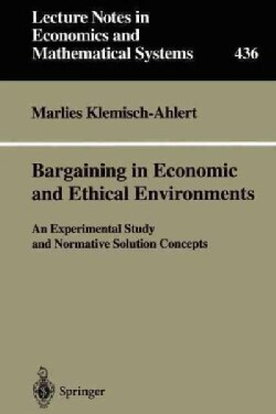 Bargaining in Economic and Ethical Environments: An Experimental Study and Normative Solution Concepts (Paperback)