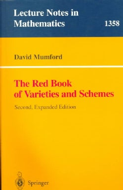 The Red Book of Varieties and Schemes: Includes the Michigan Lectures (1974) on Curves and Their Jacobians (Paperback)