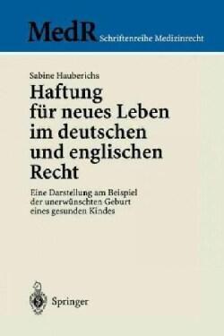 Haftung Fur Neues Leben Im Deutschen Und Englischen Recht: Eine Darstellung Am Beispiel Der Unerwuschten Geburt E... (Paperback)