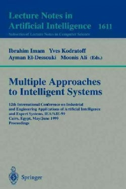 Multiple Approaches to Intelligent Systems: 12th International Conference on Industrial and Engineering Applicati... (Paperback)