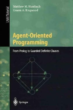 Agent-Oriented Programming: From Prolog to Guarded Definite Clauses (Paperback)