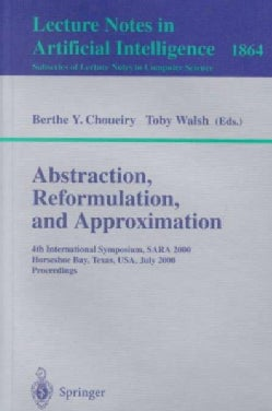 Abstraction, Reformulation, and Approximation: 4th International Symposium, Sara 2000 Horseshoe Bay, Usa, July 26... (Paperback)