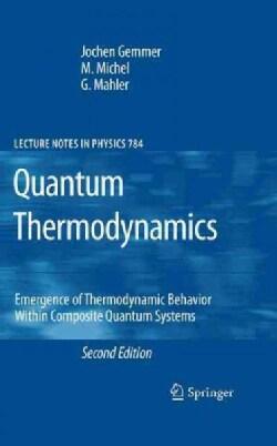 Quantum Thermodynamics: Emergence of Thermodynamic Behavior Within Composite Quantum Systems (Hardcover)