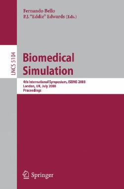 Biomedical Simulation: 4th International Symposium, Isbms 2008, London, Uk, July 7-8, 2008, Proceedings (Paperback)