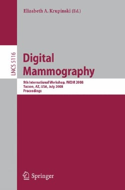 Digital Mammography: 9th International Workshop, IWDM 2008 Tucson, AZ, USA, July 20-23, 2008 Proceedings (Paperback)