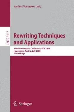 Rewriting Techniques and Applications: 19th International Conference, RTA 2008 Hagenberg, Austria, July 15-17, 20... (Paperback)