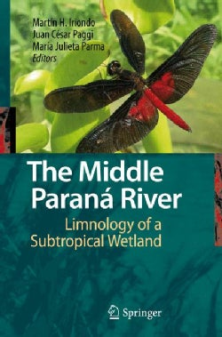 The Middle Parana River: Limnology of a Subtropical Wetland (Hardcover)