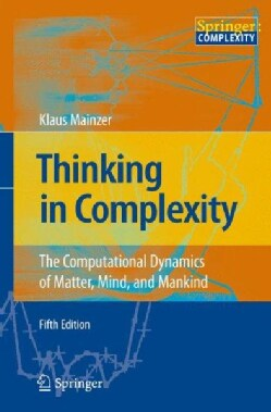 Thinking in Complexity: The Computational Dynamics of Matter, Mind, and Mankind (Hardcover)