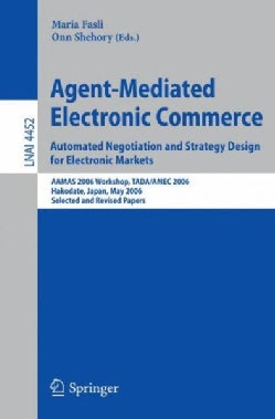 Agent-Mediated Electronic Commerce: Automated Negotiation and Strategy Design for Electronic Markets, AAMAS 2006 ... (Paperback)