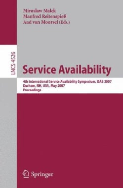 Service Availability: 4th International Service Availability Symposium, Isas 2007, Durham, Nh, USA, May 21-22, 20... (Paperback)