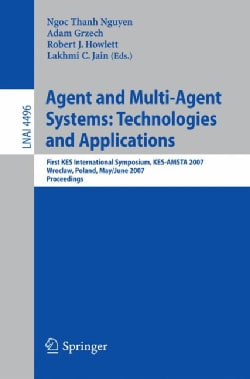 Agent and Multi-Agent Systems: Technologies and Applications: First KES International Symposium, KES-AMSTA 2007, ... (Paperback)