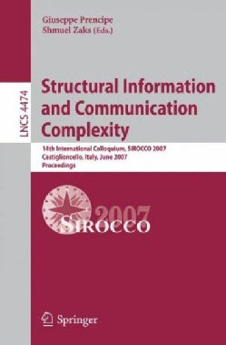 Structural Information and Communication, Complexity: 14th International Colloquium, Sirocco 2007, Castiglioncell... (Paperback)