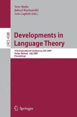 Developments in Language Theory: 11th International Conference, Dlt 2007, Turku, Finland, July 3-6, 2007, Proceed... (Paperback)