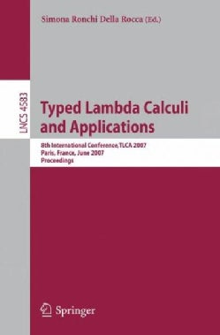 Typed Lambda Calculi and Applications: 8th International Conference, Tlca 2007, Paris, France, June 26-28, 2007, ... (Paperback)