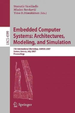 Embedded Computer Systems: Architectures, Modeling, and Simulation: 7th International Workshop, Samos 2007, Samos... (Paperback)