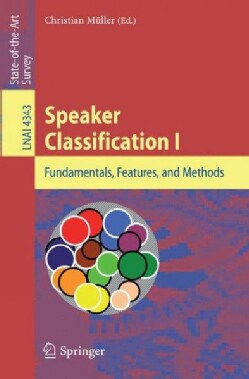 Speaker Classification I: Fundamentals, Features, and Methods (Paperback)