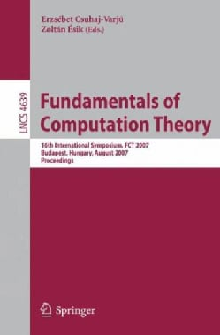 Fundamentals of Computation Theory: 16th International Symposium, Fct 2007, Budapest, Hungary, August 27-30, 2007... (Paperback)