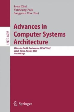 Advances in Computer Systems Architecture: 12th Asia-Pacific Conference, ACSAC 2007, Seoul, Korea, August 23-25, ... (Paperback)