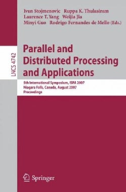 Parallel and Distributed Processing and Applications: 5th International Symposium, Ispa 2007, Niagara Falls, Cana... (Paperback)