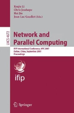 Network and Parallel Computing: Ifip International Conference, Npc 2007, Dalian, China, September 18-21, 2007, Pr... (Paperback)