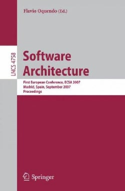 Software Architecture: First European Conference, ECSA 2007, Madrid, Spain, September 24-26, 2007, Proceedings (Paperback)