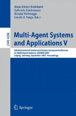Multi-Agent Systems and Applications V: 5th International Central & Eastern European Conference on Multi-Agent Sy... (Paperback)