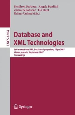 Database and Xml Technologies: 5th Intl Xml Database Symposium, Sxym 2007, Vienna, Austria, September 23-24, 2007... (Paperback)