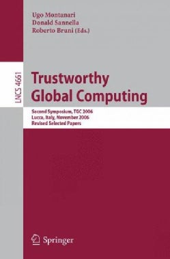 Trustworthy Global Computing: Second Symposium, Tgc 2006, Lucca, Italy, November 7-9, 2006, Revised Selected Papers (Paperback)