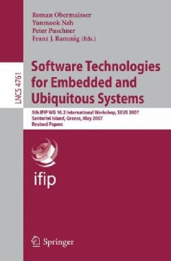 Software Technologies for Embedded and Ubiquitous Systems: 5th Ifip Wg 10.2 International Workshop, Seus 2007, Sa... (Paperback)