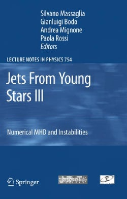 Jets From Young Stars III: Numerical MHD and Instabilities (Hardcover)