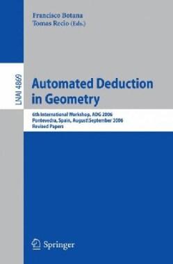 Automated Deduction in Geometry: 6th International Workshop, ADG 2006, Pontevedra, Spain, August 31-September 2, ... (Paperback)