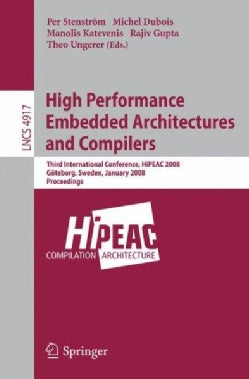 High Performance Embedded Architectures and Compilers: Third International Conference, HiPEAC 2008, Goteborg, Swe... (Paperback)