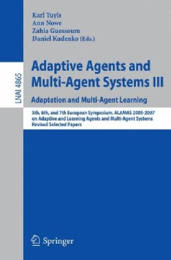 Adaptive Agents and Multi-Agent Systems III: Adaptation and Multi-agent Learning: 5th, 6th, and 7th European Symp... (Paperback)