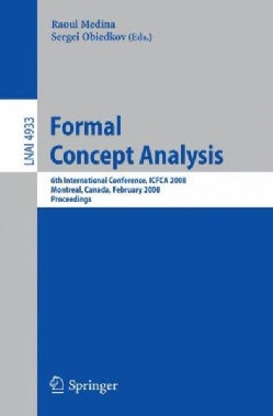 Formal Concept Analysis: 6th International Conference, Icfca 2008, Montreal, Canada, February 25-28, 2008, Procee... (Paperback)