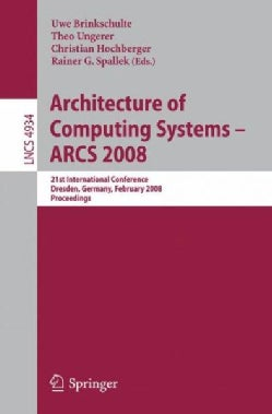 Architecture of Computing Systems -ARCS 2008: 21st International Conference, Dresden, Germany, February 25-28, 20... (Paperback)