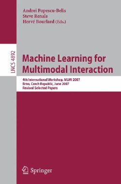Machine Learning for Multimodal Interaction: 4th International Workshop, Mlmi 2007, Brno, Czech Republic, June 28... (Paperback)