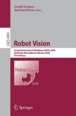 Robot Vision: Second International Workshop, RobVis 2008, Auckland, New Zealand, February 18-20, 2008, Proceedings (Paperback)